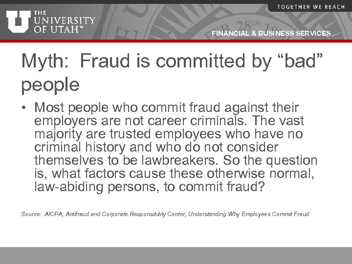 """FINANCIAL & BUSINESS SERVICES Myth: Fraud is committed by """"bad"""" people • Most people"""
