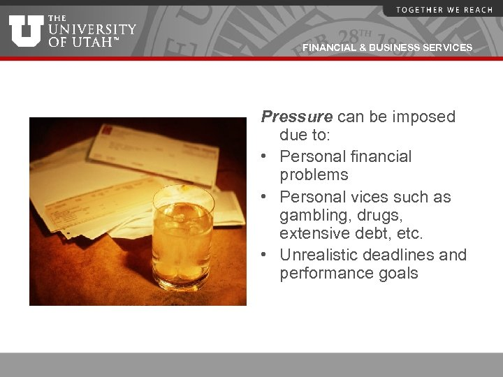 FINANCIAL & BUSINESS SERVICES Pressure can be imposed due to: • Personal financial problems