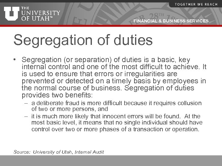 FINANCIAL & BUSINESS SERVICES Segregation of duties • Segregation (or separation) of duties is