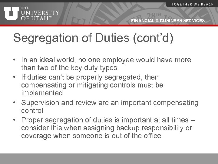 FINANCIAL & BUSINESS SERVICES Segregation of Duties (cont'd) • In an ideal world, no