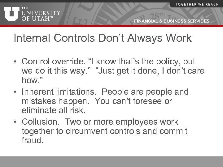 """FINANCIAL & BUSINESS SERVICES Internal Controls Don't Always Work • Control override. """"I know"""