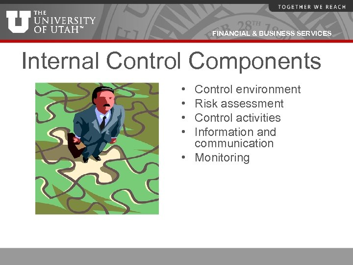 FINANCIAL & BUSINESS SERVICES Internal Control Components • • Control environment Risk assessment Control