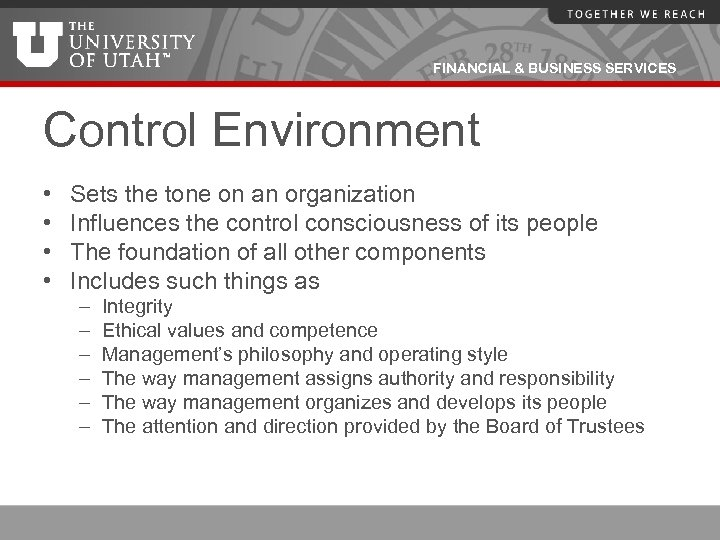 FINANCIAL & BUSINESS SERVICES Control Environment • • Sets the tone on an organization