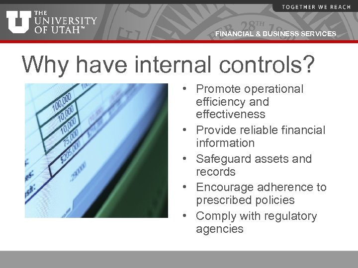 FINANCIAL & BUSINESS SERVICES Why have internal controls? • Promote operational efficiency and effectiveness