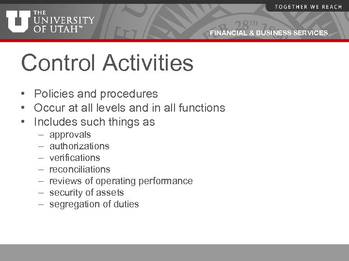 FINANCIAL & BUSINESS SERVICES Control Activities • Policies and procedures • Occur at all