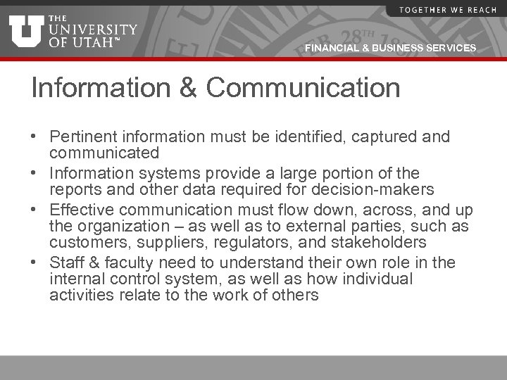 FINANCIAL & BUSINESS SERVICES Information & Communication • Pertinent information must be identified, captured