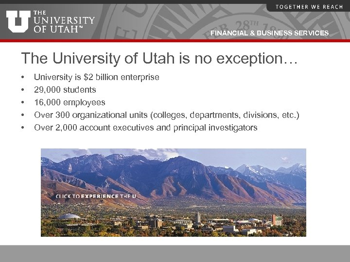 FINANCIAL & BUSINESS SERVICES The University of Utah is no exception… • • •