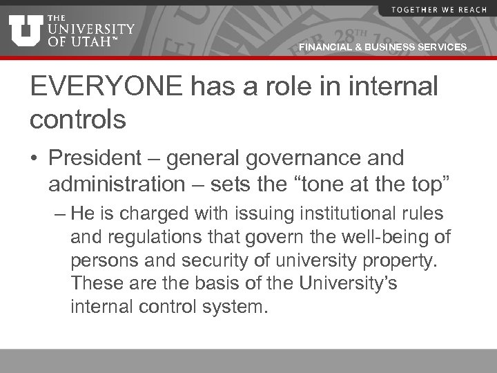 FINANCIAL & BUSINESS SERVICES EVERYONE has a role in internal controls • President –