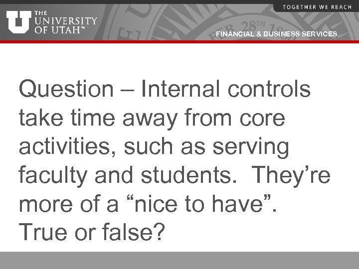 FINANCIAL & BUSINESS SERVICES Question – Internal controls take time away from core activities,