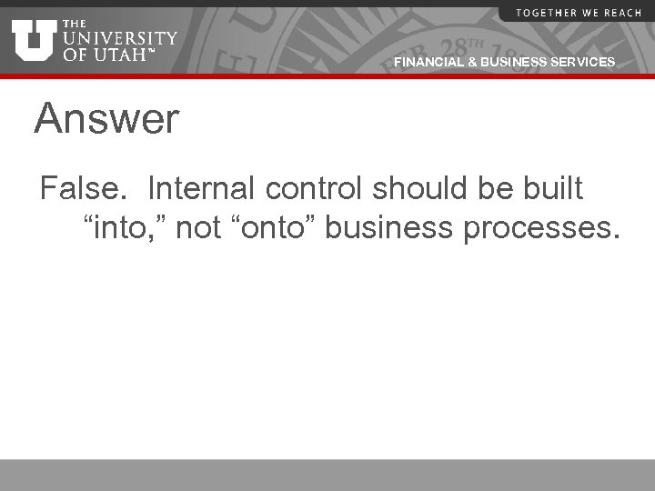 """FINANCIAL & BUSINESS SERVICES Answer False. Internal control should be built """"into, """" not"""