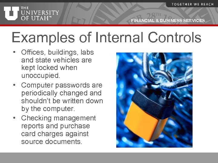 FINANCIAL & BUSINESS SERVICES Examples of Internal Controls • Offices, buildings, labs and state