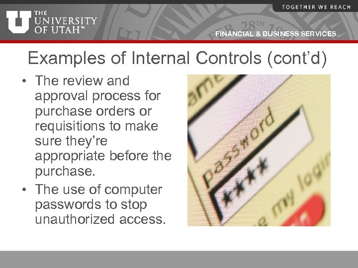 FINANCIAL & BUSINESS SERVICES Examples of Internal Controls (cont'd) • The review and approval
