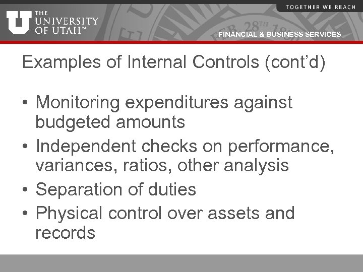 FINANCIAL & BUSINESS SERVICES Examples of Internal Controls (cont'd) • Monitoring expenditures against budgeted