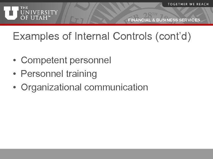 FINANCIAL & BUSINESS SERVICES Examples of Internal Controls (cont'd) • Competent personnel • Personnel