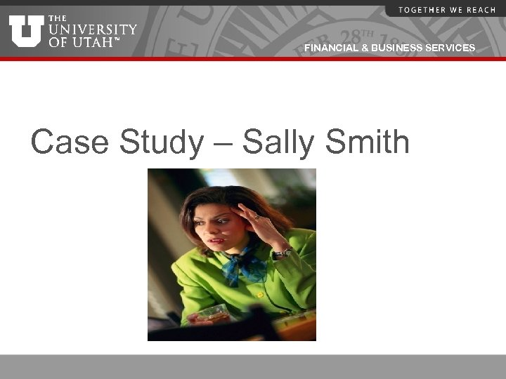 FINANCIAL & BUSINESS SERVICES Case Study – Sally Smith