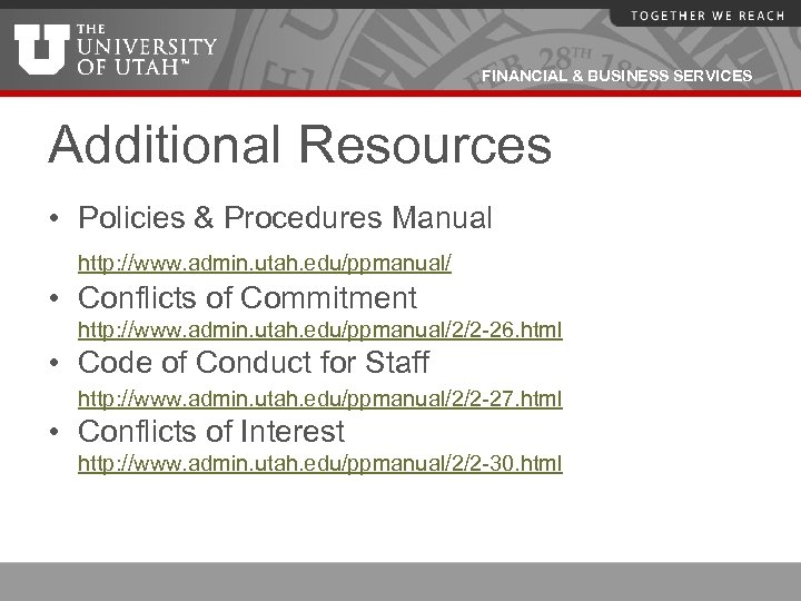 FINANCIAL & BUSINESS SERVICES Additional Resources • Policies & Procedures Manual http: //www. admin.