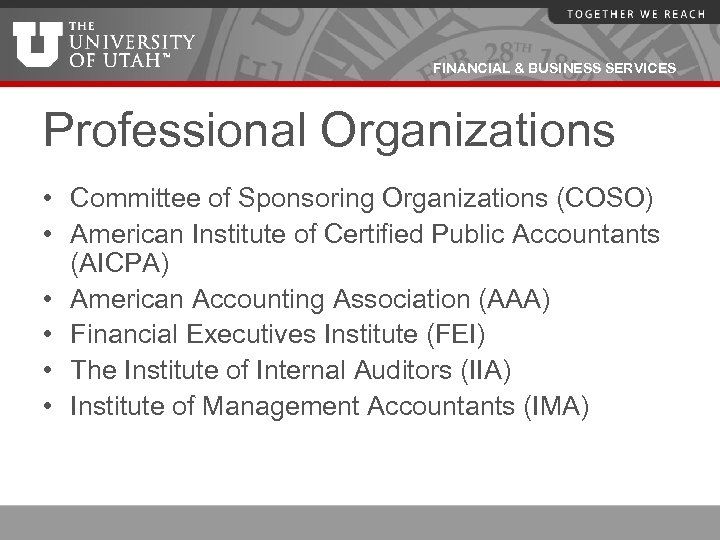 FINANCIAL & BUSINESS SERVICES Professional Organizations • Committee of Sponsoring Organizations (COSO) • American