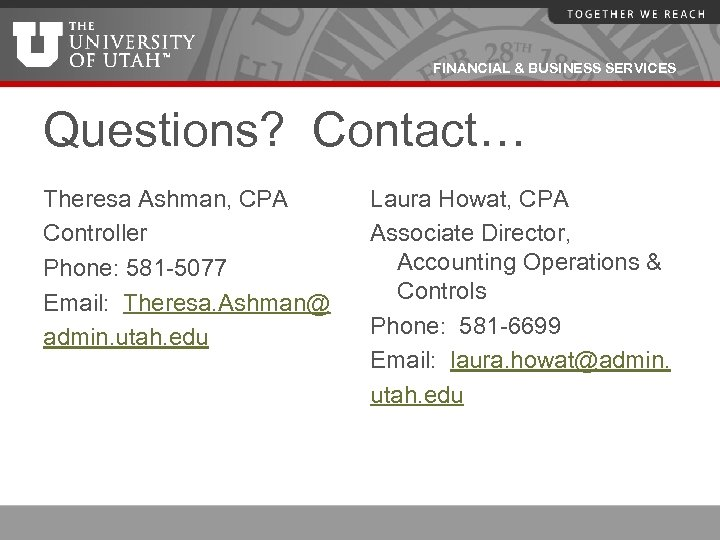 FINANCIAL & BUSINESS SERVICES Questions? Contact… Theresa Ashman, CPA Controller Phone: 581 -5077 Email: