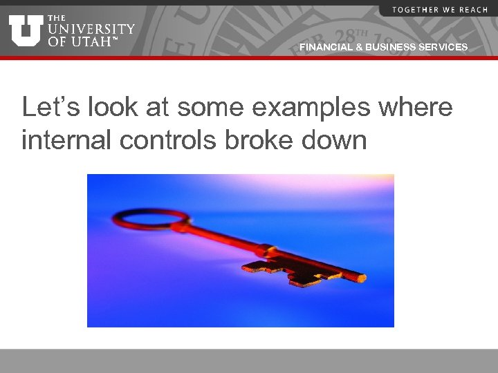 FINANCIAL & BUSINESS SERVICES Let's look at some examples where internal controls broke down