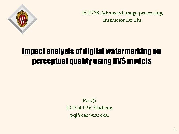 ECE 738 Advanced image processing Instructor Dr. Hu Impact analysis of digital watermarking on