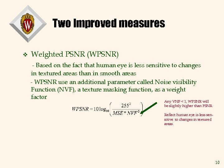 Two Improved measures v Weighted PSNR (WPSNR) - Based on the fact that human