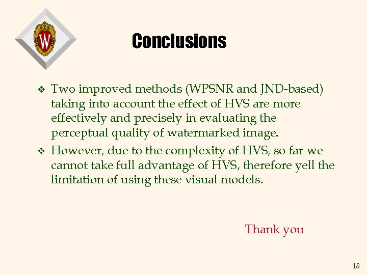 Conclusions v v Two improved methods (WPSNR and JND-based) taking into account the effect
