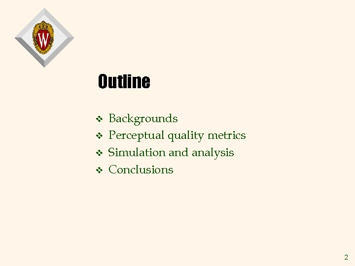 Outline v v Backgrounds Perceptual quality metrics Simulation and analysis Conclusions 2