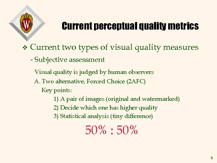 Current perceptual quality metrics v Current two types of visual quality measures - Subjective