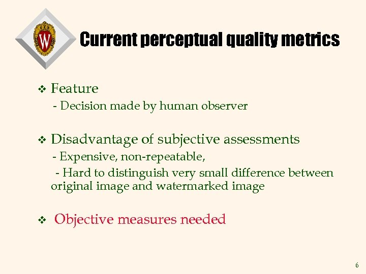 Current perceptual quality metrics v Feature - Decision made by human observer v Disadvantage