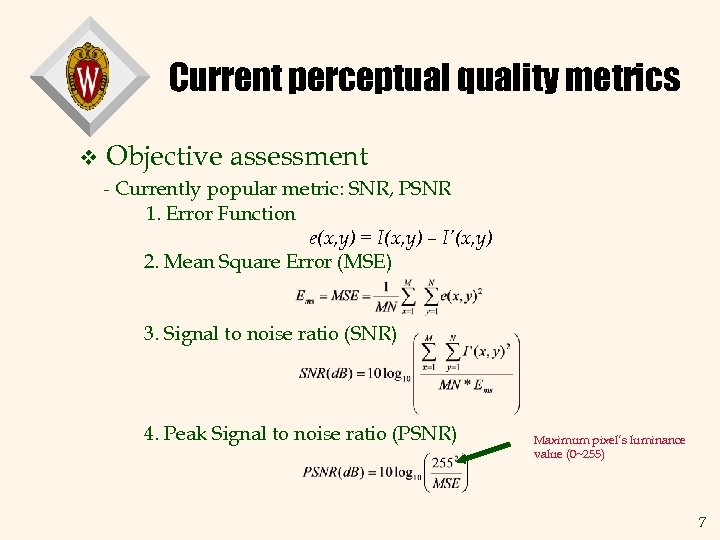 Current perceptual quality metrics v Objective assessment - Currently popular metric: SNR, PSNR 1.