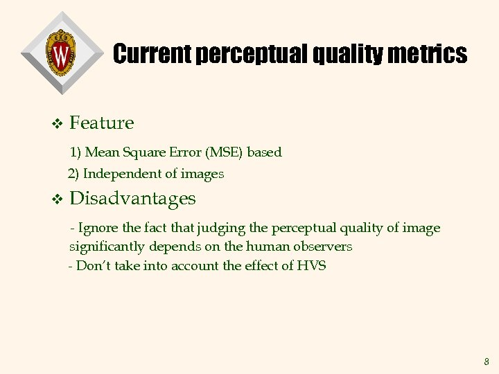 Current perceptual quality metrics v Feature 1) Mean Square Error (MSE) based 2) Independent