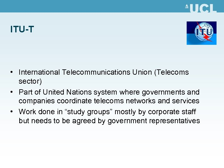 ITU-T • International Telecommunications Union (Telecoms sector) • Part of United Nations system where