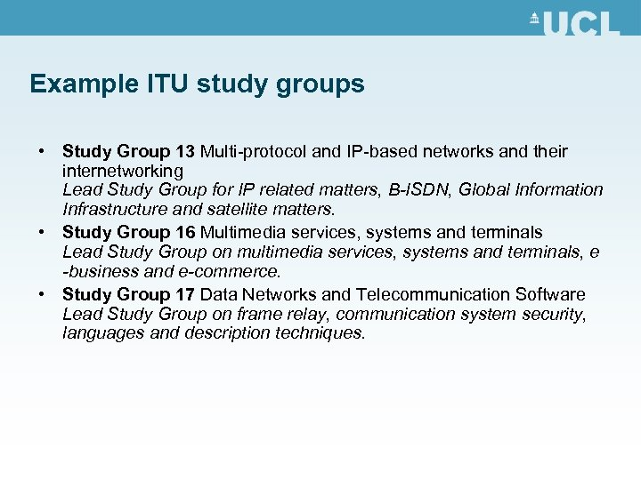 Example ITU study groups • Study Group 13 Multi-protocol and IP-based networks and their