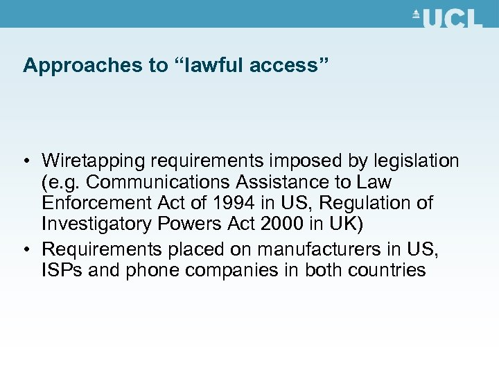 """Approaches to """"lawful access"""" • Wiretapping requirements imposed by legislation (e. g. Communications Assistance"""