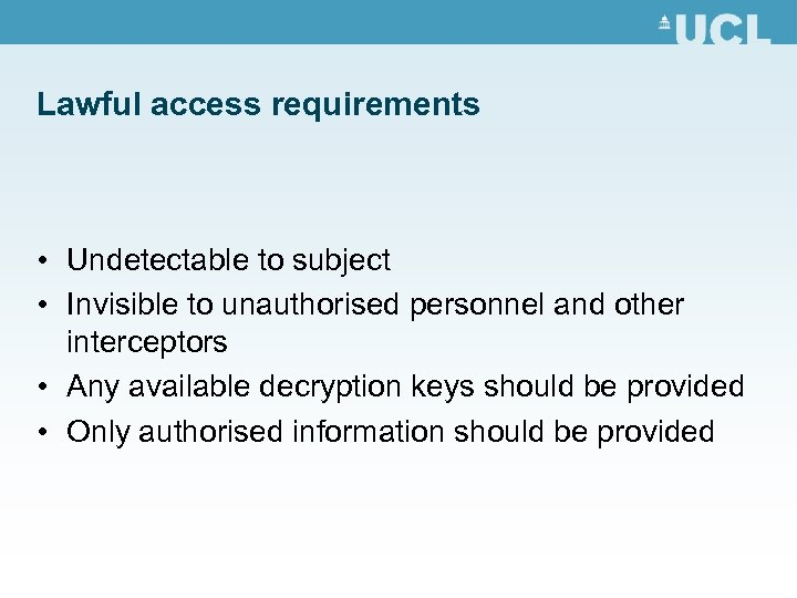 Lawful access requirements • Undetectable to subject • Invisible to unauthorised personnel and other