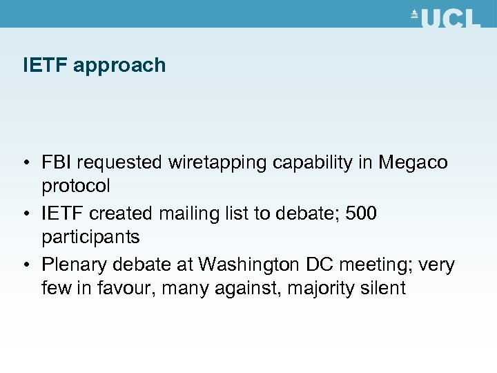 IETF approach • FBI requested wiretapping capability in Megaco protocol • IETF created mailing