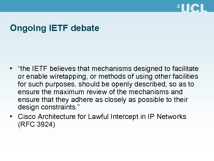 """Ongoing IETF debate • """"the IETF believes that mechanisms designed to facilitate or enable"""