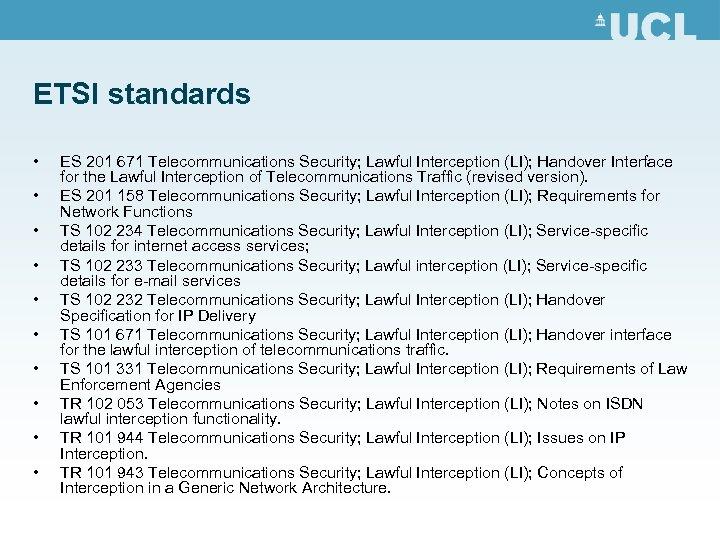 ETSI standards • • • ES 201 671 Telecommunications Security; Lawful Interception (LI); Handover