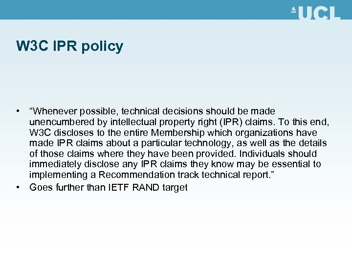 """W 3 C IPR policy • """"Whenever possible, technical decisions should be made unencumbered"""