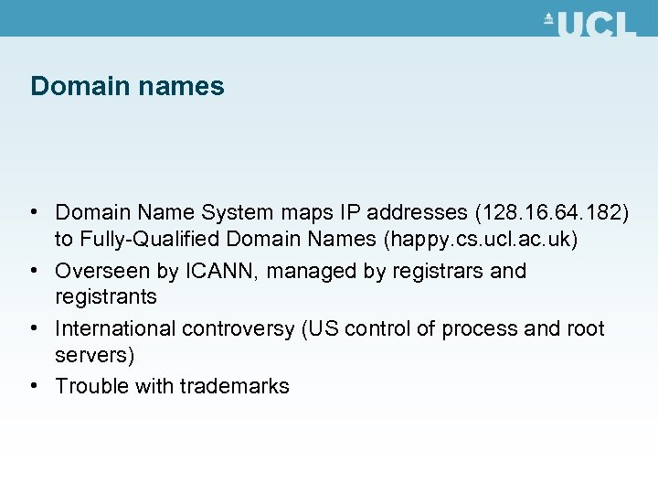 Domain names • Domain Name System maps IP addresses (128. 16. 64. 182) to