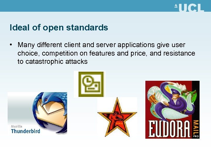 Ideal of open standards • Many different client and server applications give user choice,