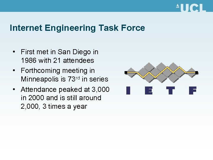 Internet Engineering Task Force • First met in San Diego in 1986 with 21