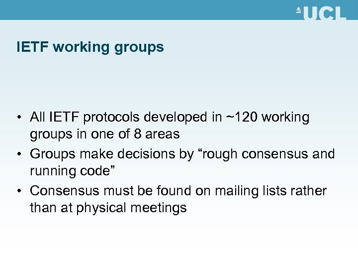 IETF working groups • All IETF protocols developed in ~120 working groups in one
