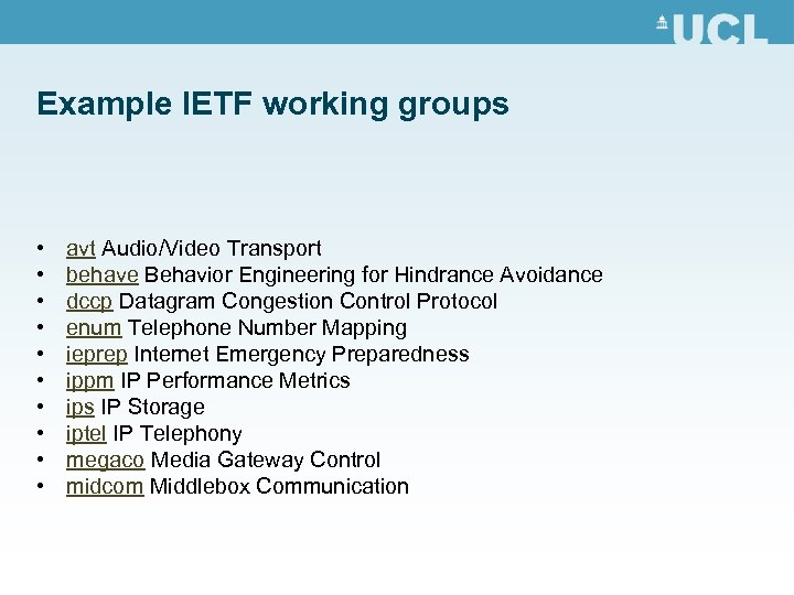 Example IETF working groups • • • avt Audio/Video Transport behave Behavior Engineering for