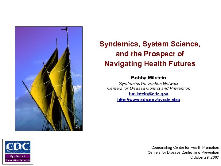 Syndemics, System Science, and the Prospect of Navigating Health Futures Bobby Milstein Syndemics Prevention
