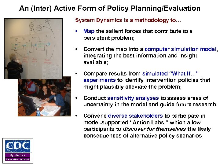 An (Inter) Active Form of Policy Planning/Evaluation System Dynamics is a methodology to… •