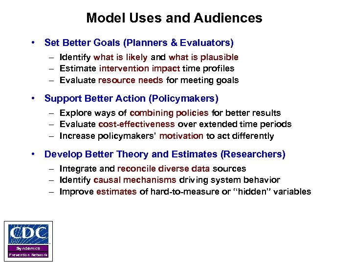Model Uses and Audiences • Set Better Goals (Planners & Evaluators) – Identify what