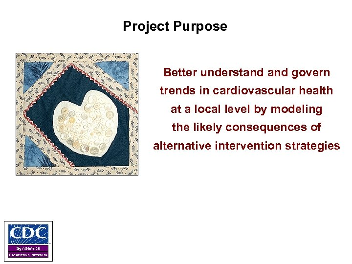 Project Purpose Better understand govern trends in cardiovascular health at a local level by