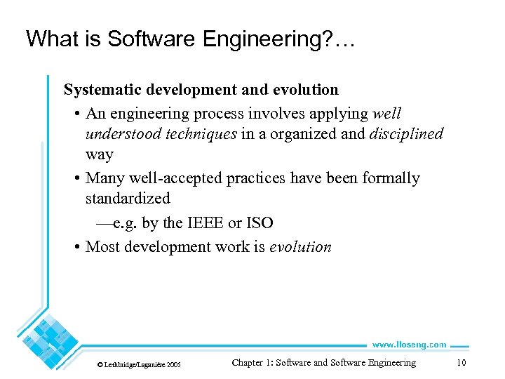 What is Software Engineering? … Systematic development and evolution • An engineering process involves