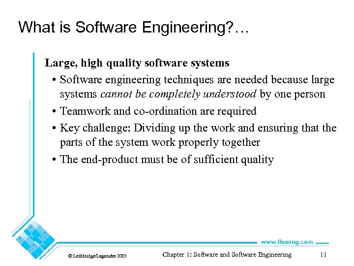 What is Software Engineering? … Large, high quality software systems • Software engineering techniques